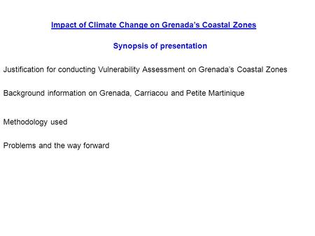 Synopsis of presentation Impact of Climate Change on Grenada's Coastal Zones Justification for conducting Vulnerability Assessment on Grenada's Coastal.
