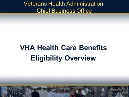 Veterans Health Administration Chief Business Office VHA Health Care Benefits Eligibility Overview.
