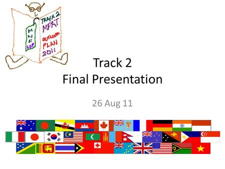 Track 2 Final Presentation 26 Aug 11. Track 2 Deliverable Develop outline supporting Track 1 concept of operations for multinational military support.