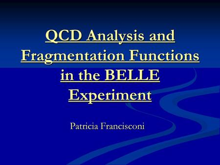 QCD Analysis and Fragmentation Functions in the BELLE Experiment Patricia Francisconi.