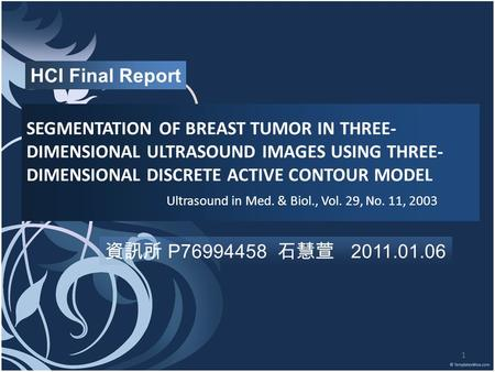 1 SEGMENTATION OF BREAST TUMOR IN THREE- DIMENSIONAL ULTRASOUND IMAGES USING THREE- DIMENSIONAL DISCRETE ACTIVE CONTOUR MODEL Ultrasound in Med. & Biol.,