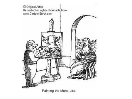 Painting the Mona Lisa.. Visual gag (the real Mona Lisa behind the scenes).