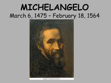 MICHELANGELO March 6, 1475 – February 18, 1564. Biography Michelangelo di Lodovico Buonarroti Simoni was born in Florence, Italy Michelangelo was an Italian.