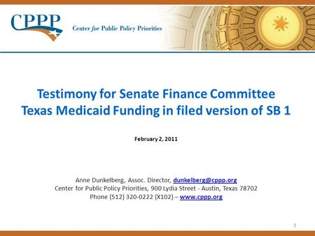11 Testimony for Senate Finance Committee Texas Medicaid Funding in filed version of SB 1 February 2, 2011 Anne Dunkelberg, Assoc. Director,