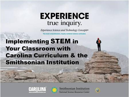Implementing STEM in Your Classroom with Carolina Curriculum & the Smithsonian Institution.