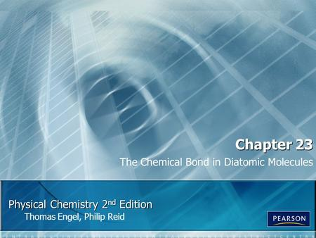 Physical Chemistry 2 nd Edition Thomas Engel, Philip Reid Chapter 23 The Chemical Bond in Diatomic Molecules.