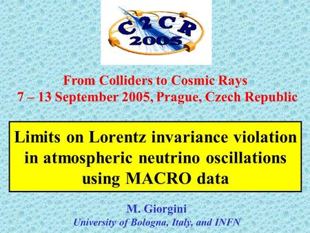 M. Giorgini University of Bologna, Italy, and INFN Limits on Lorentz invariance violation in atmospheric neutrino oscillations using MACRO data From Colliders.