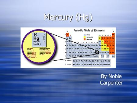 Mercury (Hg) By Noble Carpenter Who discovered Mercury?  Discovered by ancient Chinese, Egyptians, Hindus, and Romans  It was found in the Egyptian.