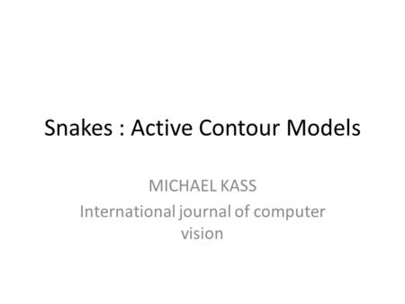 Snakes : Active Contour Models MICHAEL KASS International journal of computer vision.