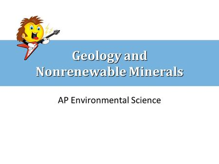 Geology and Nonrenewable Minerals AP Environmental Science.