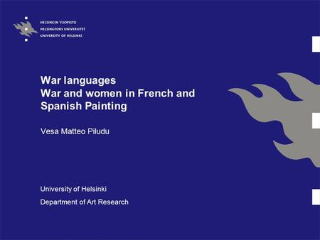 War languages War and women in French and Spanish Painting Vesa Matteo Piludu University of Helsinki Department of Art Research.