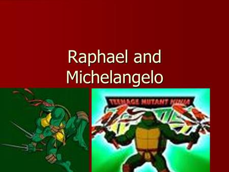 Raphael and Michelangelo. Background Born in 1483 and died in 1520 Born in 1483 and died in 1520 He was a painter and an architect He was a painter and.