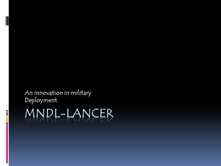 An innovation in military Deployment.. Production technology  The lancer is a more environmentally friendly variation of the United states' signature.
