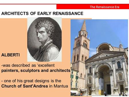 The Renaissance Era ARCHITECTS OF EARLY RENAISSANCE ALBERTI -was described as 'excellent painters, sculptors and architects'. - one of his great designs.