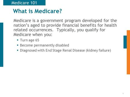 1 What is Medicare? Medicare is a government program developed for the nation's aged to provide financial benefits for health related occurrences. Typically,