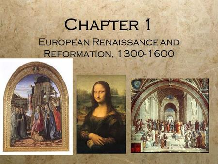 Chapter 1 European Renaissance and Reformation, 1300-1600.