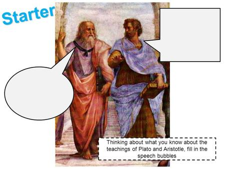 Thinking about what you know about the teachings of Plato and Aristotle, fill in the speech bubbles Starter.