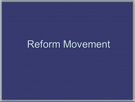"Reform Movement. ""Spiritual Reform From Within"" [Religious Revivalism] Social Reforms & Redefining the Ideal of Equality Asylum & Prison Reform Education."