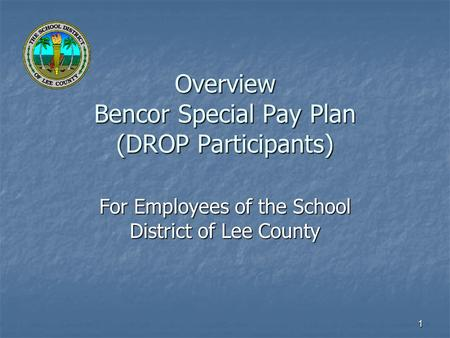 1 Overview Bencor Special Pay Plan (DROP Participants) For Employees of the School District of Lee County.