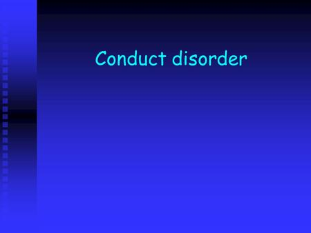 Conduct disorder.