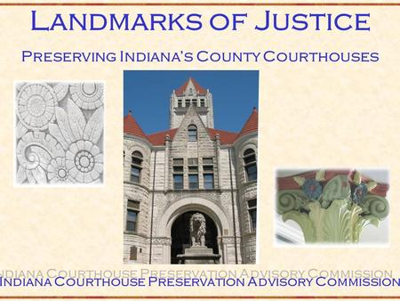 Landmarks of Justice Preserving Indiana's County Courthouses Indiana Courthouse Preservation Advisory Commission.