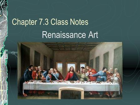 Chapter 7.3 Class Notes Renaissance Art. I. Artists in Renaissance Italy A. Chiaroscuro is a way of using light and shadows to soften the edges of drawings.