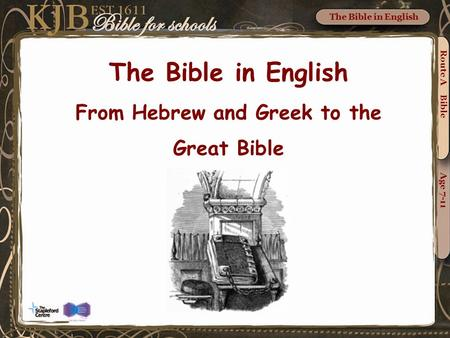 The Bible in English From Hebrew and Greek to the Great Bible Route A Bible Age 7-11 The Bible in English.