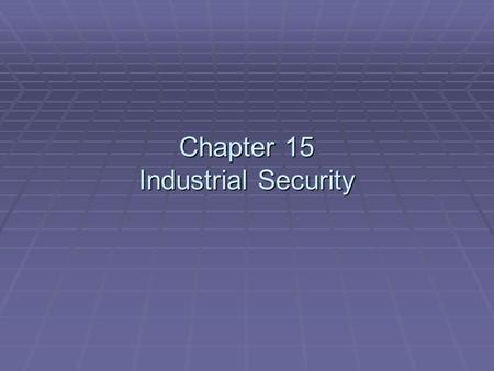 Chapter 15 Industrial Security. Loss Specific to Industry  Industrial losses frequently include:  Tools.  Materials.  Supplies.  Products.  Pallets.