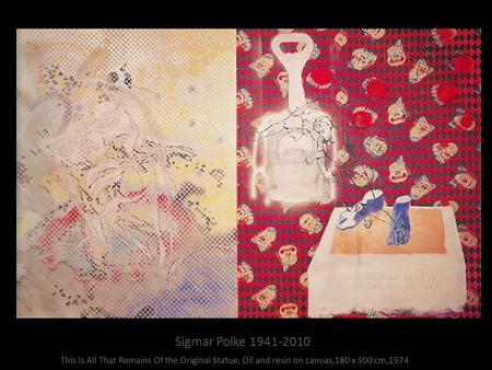 Sigmar Polke 1941-2010 This Is All That Remains Of the Original Statue, Oil and resin on canvas,180 x 300 cm,1974.