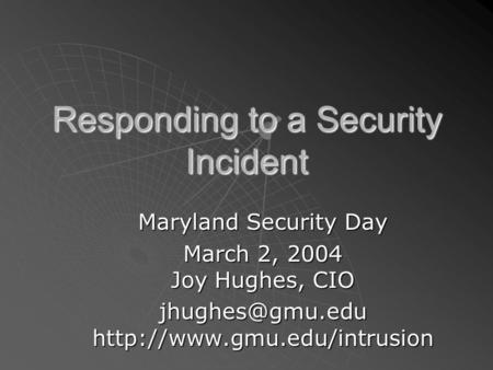 Responding to a Security Incident Maryland Security Day March 2, 2004 Joy Hughes, CIO