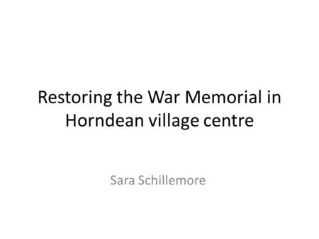 Restoring the War Memorial in Horndean village centre Sara Schillemore.