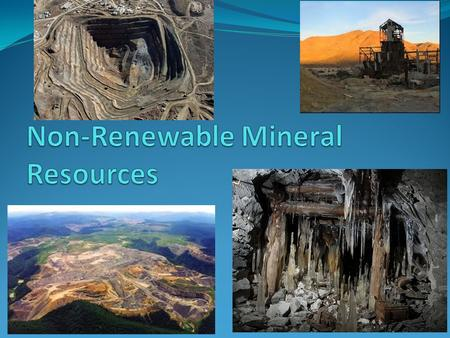 Mineral Resources Energy Resources-coal, oil, natural gas, uranium, geothermal energy Metallic mineral resources-iron, copper, aluminum, gold, silver.