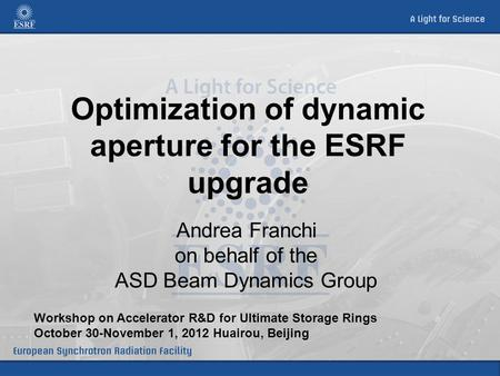 Optimization of dynamic aperture for the ESRF upgrade Andrea Franchi on behalf of the ASD Beam Dynamics Group Workshop on Accelerator R&D for Ultimate.