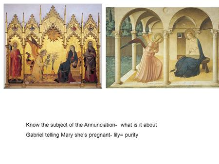 Know the subject of the Annunciation- what is it about Gabriel telling Mary she's pregnant- lily= purity.