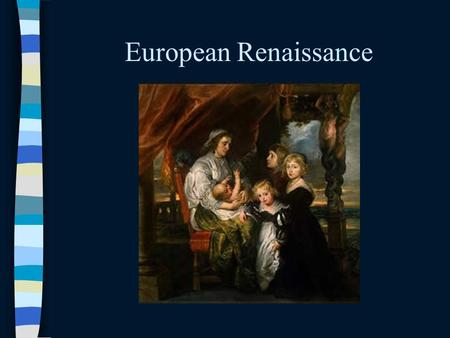 European Renaissance The Renaissance The rebirth of learning in Europe Began in Italy around 1300 CE. Why? Italy was the center of trade & economic growth.
