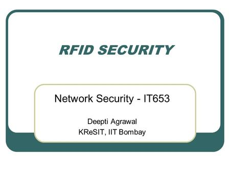 Network Security - IT653 Deepti Agrawal KReSIT, IIT Bombay