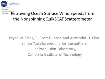 Jet Propulsion Laboratory California Institute of Technology QuikScat Retrieving Ocean Surface Wind Speeds from the Nonspinning QuikSCAT Scatterometer.