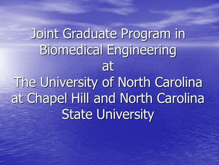 Joint Graduate Program in Biomedical Engineering at The University of North Carolina at Chapel Hill and North Carolina State University.