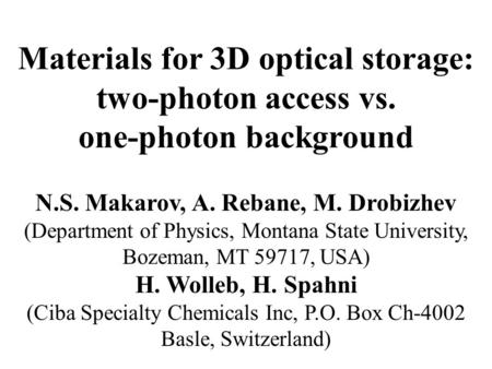 Materials for 3D optical storage: two-photon access vs. one-photon background N.S. Makarov, A. Rebane, M. Drobizhev (Department of Physics, Montana State.