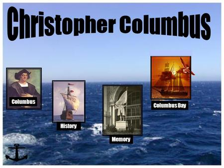 History Columbus Columbus Day Memory. Contents Main Trips Family Youth Memory.
