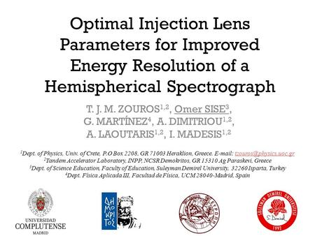 Optimal Injection Lens Parameters for Improved Energy Resolution of a Hemispherical Spectrograph T. J. M. ZOUROS 1,2, Omer SISE 3, G. MARTÍNEZ 4, A. DIMITRIOU.