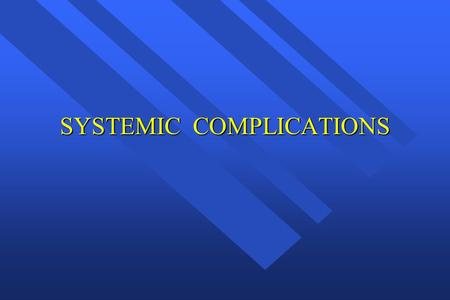 SYSTEMIC COMPLICATIONS. Drug Actions All drugs produce multiple effects These effects are categorized as: These effects are categorized as: Desired Desired.