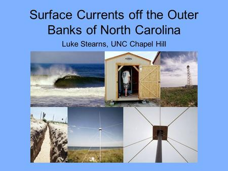 Surface Currents off the Outer Banks of North Carolina Luke Stearns, UNC Chapel Hill.