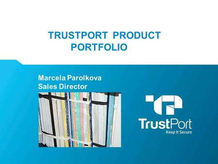 TRUSTPORT PRODUCT PORTFOLIO Marcela Parolkova Sales Director.