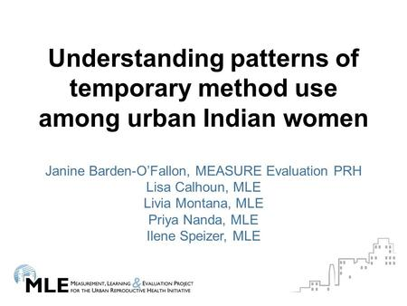 Understanding patterns of temporary method use among urban Indian women Janine Barden-O'Fallon, MEASURE Evaluation PRH Lisa Calhoun, MLE Livia Montana,