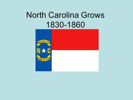 North Carolina Grows 1830-1860. Conditions in North Carolina in 1800's Known as Rip Van Winkle State- Made little progress in areas of Social and Economic.