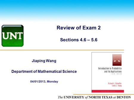 The UNIVERSITY of NORTH CAROLINA at CHAPEL HILL Review of Exam 2 Sections 4.6 – 5.6 Jiaping Wang Department of Mathematical Science 04/01/2013, Monday.