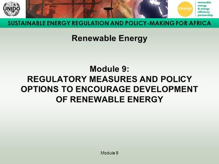 SUSTAINABLE ENERGY REGULATION AND POLICY-MAKING FOR AFRICA Module 9 Renewable Energy Module 9: REGULATORY MEASURES AND POLICY OPTIONS TO ENCOURAGE DEVELOPMENT.