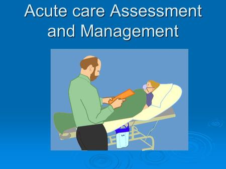 Acute care Assessment and Management. Airway Obstruction because of…  CNS depression  Blood, vomit, foreign body  Trauma  Infection, inflammation.
