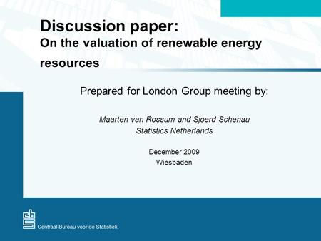 Discussion paper: On the valuation of renewable energy resources Prepared for London Group meeting by: Maarten van Rossum and Sjoerd Schenau Statistics.